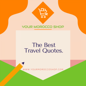 The Best Travel Quotes (with Photos) to Enrich Your Wanderlust - Your Morocco Shop